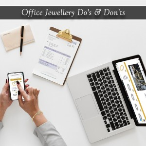Office Jewellery Do's & Don'ts